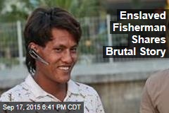 Enslaved Fisherman Shares Brutal Story