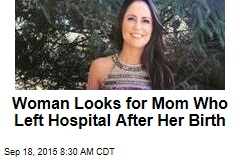 Woman Looks for Mom Who Left Hospital After Her Birth