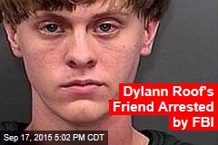 Dylann Roof's Friend Arrested by FBI