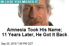 Amnesia Took His Name; 11 Years Later, He Got It Back