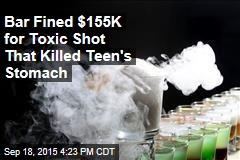 Bar Fined $155K for Toxic Shot That Killed Teen's Stomach