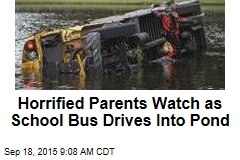 Horrified Parents Watch as School Bus Drives Into Pond