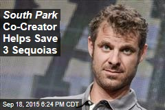 South Park Co-Creator Helps Save 3 Sequoias