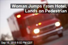Woman Jumps From Hotel, Lands on Pedestrian
