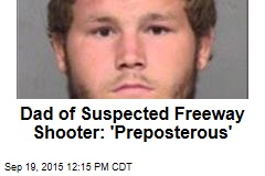 Dad of Suspected Freeway Shooter: 'Preposterous'