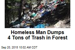 Homeless Man Dumps 4 Tons of Trash in Forest