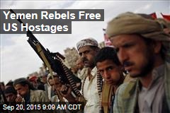 Yemen Rebels Free US Hostages