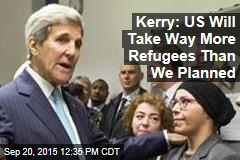 Kerry: US Will Take Way More Refugees Than We Planned