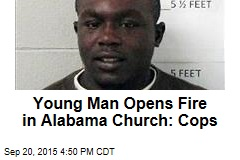 Young Man Opens Fire in Alabama Church: Cops
