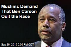 Outraged Muslims: Ben Carson Must Quit the Race