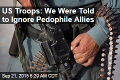 US Troops: We Were Told to Ignore Pedophile Allies