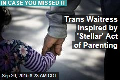 Trans Waitress Inspired by 'Stellar' Act of Parenting