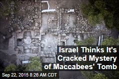 Israel Thinks It's Cracked Mystery of Maccabees' Tomb