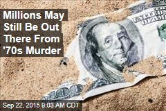 Millions May Still Be Out There From '70s Murder