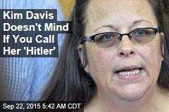 Kim Davis: Calling Me Hitler Doesn't Hurt Me
