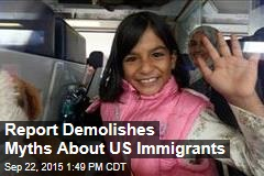 Report Demolishes Myths About US Immigrants