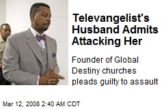 Televangelist's Husband Admits Attacking Her