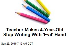 Teacher Makes 4-Year-Old Stop Writing With 'Evil' Hand