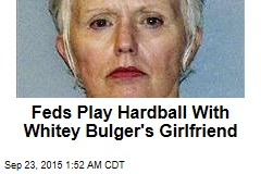 Feds Play Hardball With Whitey Bulger's Girlfriend