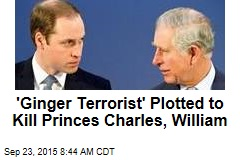 'Ginger Terrorist' Plotted to Kill Princes Charles, William