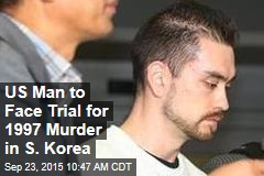 US Man to Face Trial for 1997 Murder in S. Korea