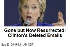 Gone but Now Resurrected: Clinton's Deleted Emails