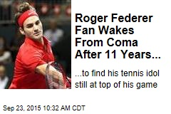 Roger Federer Fan Wakes From Coma After 11 Years...
