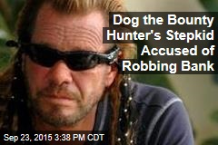 Dog the Bounty Hunter's Stepkid Accused of Robbing Bank