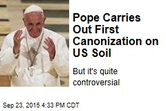 Pope Carries Out First Canonization on US Soil