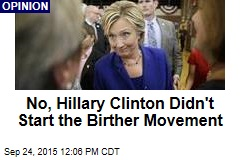 No, Hillary Clinton Didn't Start the Birther Movement