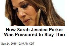 How Sarah Jessica Parker Was Pressured to Stay Thin