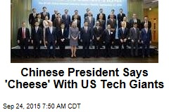 Chinese President Says 'Cheese' With US Tech Giants