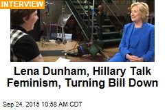 Lena Dunham, Hillary Talk Feminism, Turning Bill Down