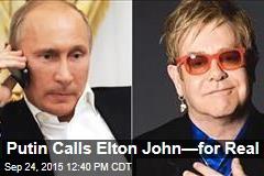 Putin Calls Elton John—for Real