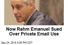 Now Rahm Emanuel Sued Over Private Email Use