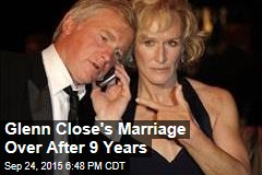 Glenn Close's Marriage Over After 9 Years