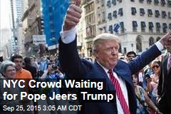 NYC Crowd Waiting for Pope Jeers Trump