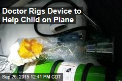 Doctor Rigs Device to Help Child on Plane