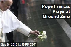 Pope Francis Prays at Ground Zero