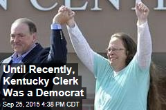 Until Recently, Kentucky Clerk Was a Democrat