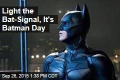 Light the Bat-Signal, It's Batman Day
