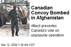 Canadian Convoy Bombed in Afghanistan