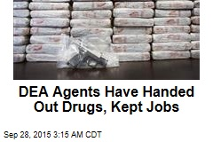 DEA Agents Have Handed Out Drugs, Kept Jobs