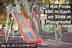 Kid Finds $8K in Cash on Slide at Playground
