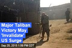 Major Taliban Victory May 'Invalidate' US Surge