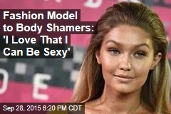 Fashion Model to Body Shamers: 'I Love That I Can Be Sexy'