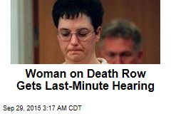 Woman on Death Row Gets Last-Minute Hearing