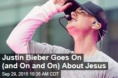 Justin Bieber Goes On (and On and On) About Jesus