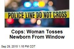 Cops: Woman Tosses Newborn From Window