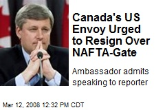 Canada's US Envoy Urged to Resign Over NAFTA-Gate